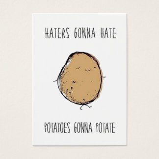 Haters gonna hate  potatoes gonna potate business card