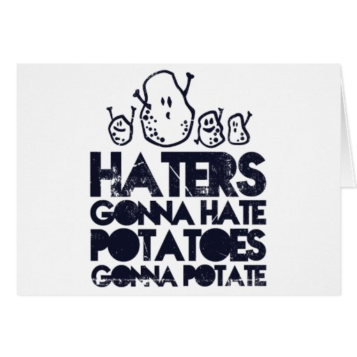 Haters gonna hate, potatoes gonna potate cards