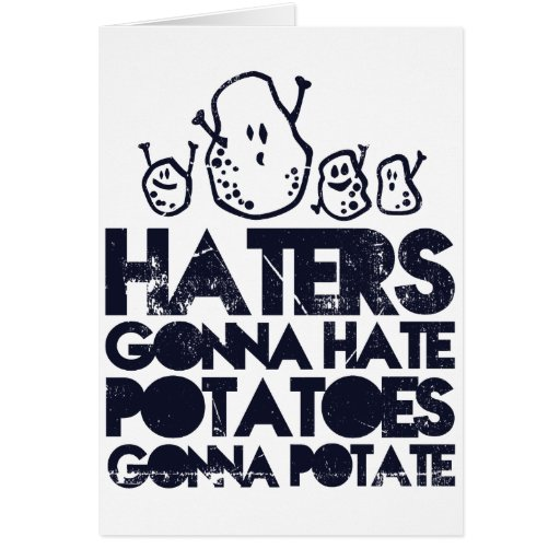 Haters gonna hate, potatoes gonna potate greeting cards