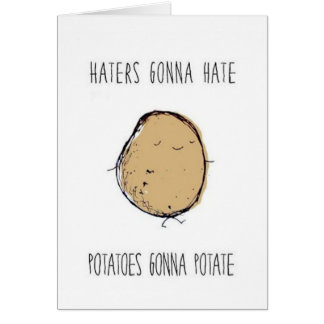 Haters-gonna-hate-potatoes-gonna-potate.png Greeting Card