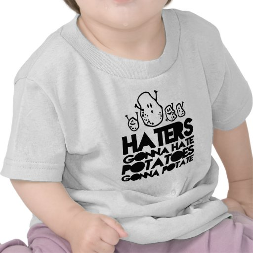 Haters gonna hate, potatoes gonna potate t shirt