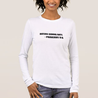 Haters Gonna Hate Proverbs Long Sleeve T-Shirt