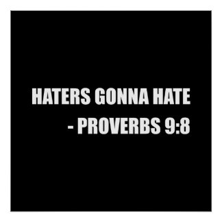 Haters Gonna Hate Proverbs Poster