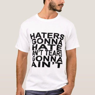 Haters gonna hate T-Shirts.png T-Shirt