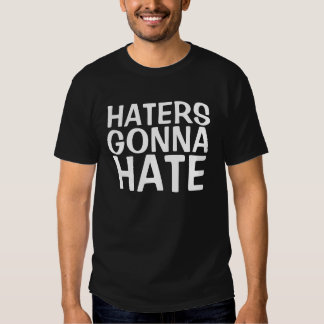 Haters Gonna Hate Tees