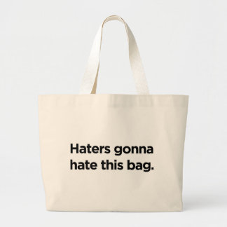 Haters gonna hate this bag. large tote bag