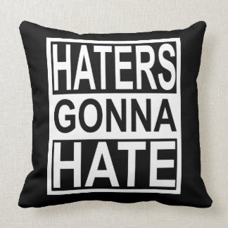 Haters Gonna Hate Throw Pillow