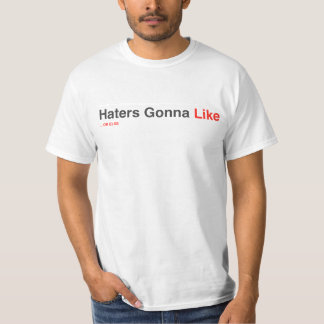 Haters Gonna Like T-Shirt
