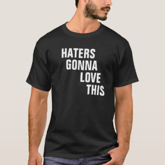 Haters Gonna Love This T-Shirt