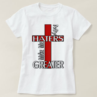 Haters Make Me Greater T-Shirt