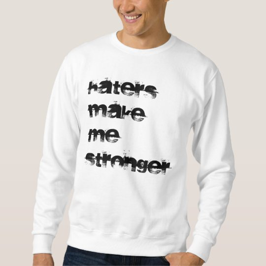 Haters Make Me Stronger Sweatshirt