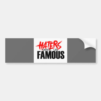 Haters Make Us Famous Bumper Sticker