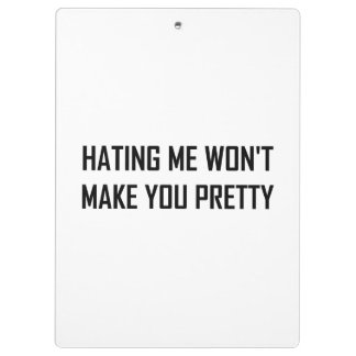 Hating Me Will Not Make You Pretty Funny Clipboard