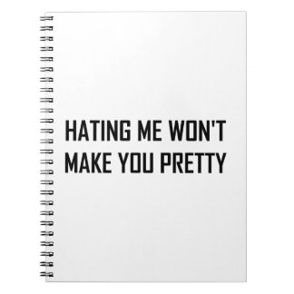 Hating Me Will Not Make You Pretty Funny Notebook