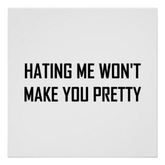 Hating Me Will Not Make You Pretty Funny Poster