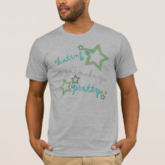 hating me wont make you pretty T-Shirt