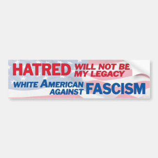 hatred will not be my legacy bumper sticker
