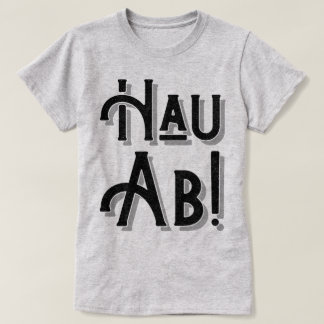 Hau Ab! German Deutsche Slang, Dialect Tee