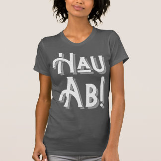 Hau Ab! German Deutschland Slang Tee Shirt