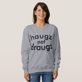 haugz not draugz! sweatshirt