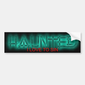 HAUNTED-I LOVE TO SIN BUMPERSTICKER. BUMPER STICKER
