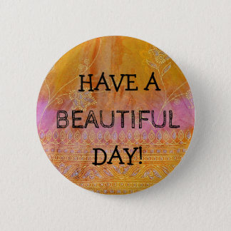 Have a Beautiful Day Pretty Textile Button