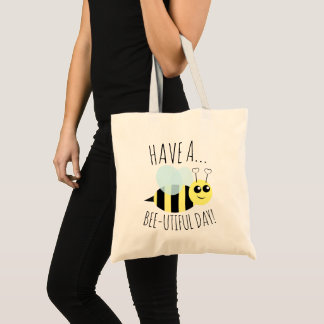 Have a Bee Utiful Day Tote Bag