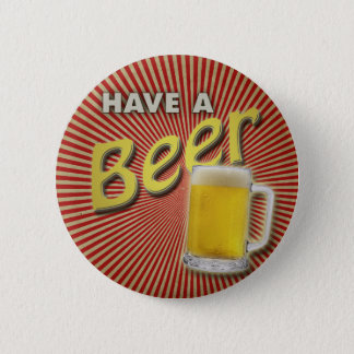 Have a Beer! 2 Inch Round Button