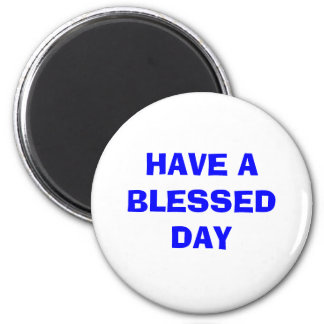 HAVE A BLESSED DAY MAGNET