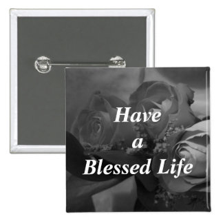"""""""Have a Blessed Life"""" - Roses in B/W [b] 2 Inch Square Button"""
