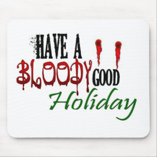 Have a Bloody Good Holiday Mouse Pad