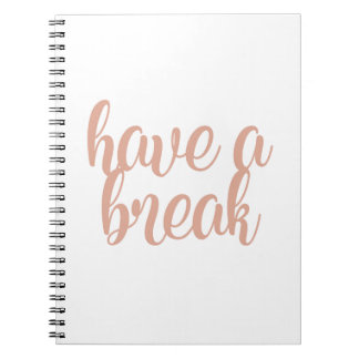 Have a Break Notebook