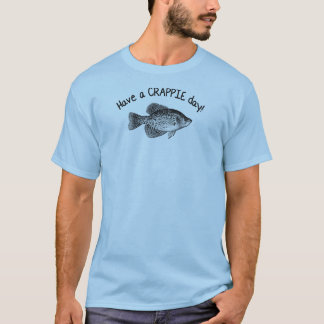 """""""HAVE A CRAPPIE DAY"""" - CRAPPIE FISHING T-Shirt"""