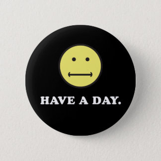 Have A Day Funny Flat Face 2 Inch Round Button