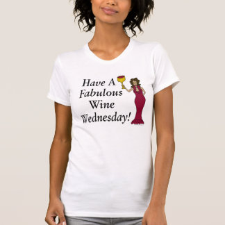 Have A Fabulous Wine Wednesday! Wine Diva T Shirts