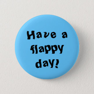Have a flappy day! 2 inch round button