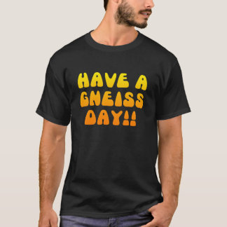 Have A Gneiss Day! T-shirt