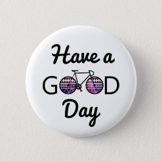 Have a good day 2 inch round button