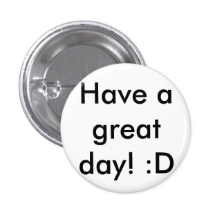 Have a great day! :D (Small badge) 1 Inch Round Button