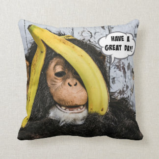 """Have a Great Day!"" Gotta Love thisHappy  Chimp Throw Pillow"