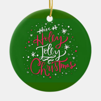 Have A Holly Jolly Christmas Ceramic Ornament