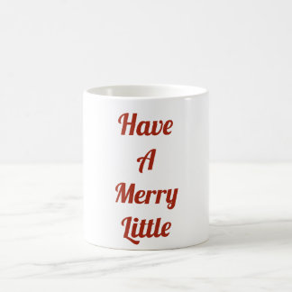 Have A Merry Little Mug