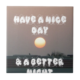 Have a Nice Day & a better Night Tiles