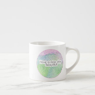 """""""Have a nice day beautiful"""" watercolor stripes Espresso Cup"""
