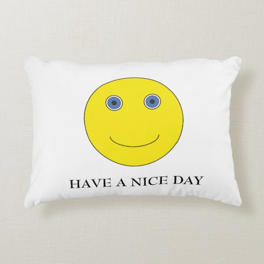Have A nice day Decorative Pillow