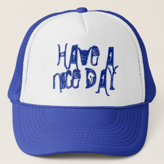 Have a Nice Day trucker Trucker Hat
