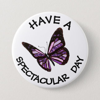 Have a Spectacular Day Butterfly Button