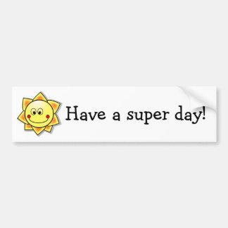 Have a super day! bumper sticker