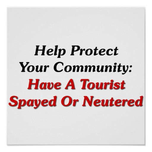 Have A Tourist Spayed Or Neutered Poster