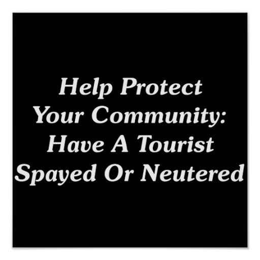Have A Tourist Spayed Or Neutered Print